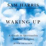 Waking Up A Guide to Spirituality Without Religion, Sam Harris