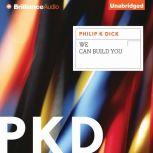 We Can Build You, Philip K. Dick