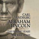 Abraham Lincoln The Prairie Years and The War Years, Carl Sandburg