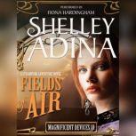 Fields of Air A Steampunk Adventure Novel, Shelley Adina