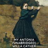 My Antonia (Unabridged), Willa Cather