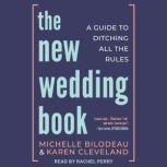 The New Wedding Book A Guide to Ditching All the Rules, Michelle Bilodeau