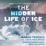 The Hidden Life of Ice Dispatches from a Disappearing World, Alberto Flores d'Arcais