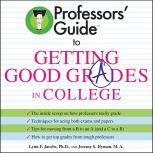 Professors' Guide (TM) to Getting Good Grades in College, Dr. Lynn F. Jacobs