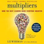 Multipliers How the Best Leaders Make Everyone Smarter, Liz Wiseman