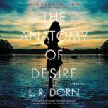 The Anatomy of Desire A Novel, L. R. Dorn