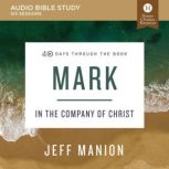 Mark: Audio Bible Studies In the Company of Christ, Jeff Manion