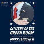 Citizens of the Green Room Profiles in Courage and Self-Delusion, Mark Leibovich