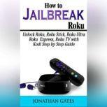 How to Jailbreak Roku: Unlock Roku, Roku Stick, Roku Ultra, Roku Express, Roku TV with Kodi  Step by Step Guide, Jonathan Gates