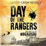 Day of the Rangers The Battle of Mogadishu 25 Years On, Leigh Neville