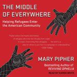 The Middle of Everywhere Helping Refugees Enter the American Community, Mary Pipher