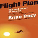 Flight Plan The Real Secret of Success, Brian Tracy