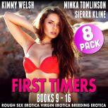 First Timers 8-Pack : Books 9 - 16 (Rough Sex Erotica Virgin Erotica Breeding Erotica Collection), Kimmy Welsh