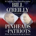Pinheads and Patriots Where You Stand in the Age of Obama, Bill O'Reilly