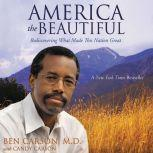 America the Beautiful Rediscovering What Made This Nation Great, Ben Carson, M.D.