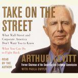 Take on the Street What Wall Street and Corporate America Don't Want You to Know and How You Can Fight Back, Arthur Levitt