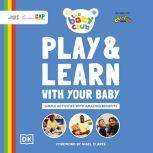 Play and Learn With Your Baby Simple Activities with Amazing Benefits, Sally Smith