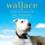 Wallace The Underdog Who Conquered a Sport, Saved a Marriage, and Championed Pit BullsOne Flying Disc at a Time, Jim Gorant