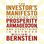 The Investors Manifesto Preparing for Prosperity, Armageddon, and Everything in Between, William Bernstein