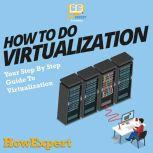 How To Do Virtualization Your Step By Step Guide To Virtualization, HowExpert
