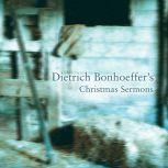Dietrich Bonhoeffer's Christmas Sermons, Edwin H. Robertson