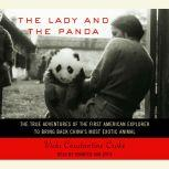 The Lady and the Panda The True Adventures of the First American Explorer to Bring Back China's Most Exotic Animal, Vicki Croke