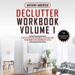 Declutter Workbook Vol. 1 Step by Step For Organize Clean and Tidy your Home for a Minimalist Style, Anthony Andersen