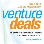 Venture Deals, 4th Edition Be Smarter than Your Lawyer and Venture Capitalist, Brad Feld