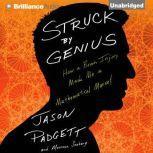 Struck by Genius How a Brain Injury Made Me a Mathematical Marvel, Jason Padgett