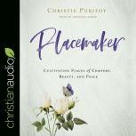Placemaker Cultivating Places of Comfort, Beauty, and Peace, Christie Purifoy