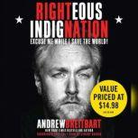Righteous Indignation Excuse Me While I Save the World, Andrew Breitbart
