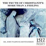 The Truth of Christianity, John Warwick Montgomery