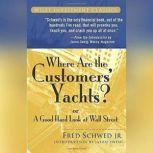Where Are the Customers' Yachts? Or A Good Hard Look at Wall Street, Fred Schwed