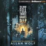 The Snow Fell Three Graves Deep Voices from the Donner Party, Allan Wolf