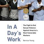 In A Day's Work The Fight to End Sexual Violence Against Americas Most Vulnerable Workers, Bernice Yeung