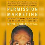 Permission Marketing Turning Strangers into Friends, and Friends into  Customers, Seth Godin