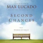 Second Chances More Stories of Grace, Max Lucado