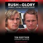 Rush to Glory Formula 1 Racing's Greatest Rivalry, Tom Rubython