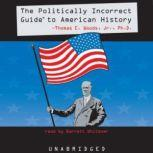 The Politically Incorrect Guide to American History, Thomas E. Woods, Jr. Ph.D.