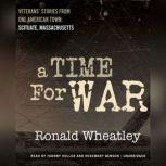 A Time for War Veterans' Stories from One American Town: Scituate, Massachusetts, Ronald B. Wheatley