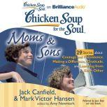 Chicken Soup for the Soul: Moms & Sons - 29 Stories about Courage and Persistence, Making a Difference, Gratitude, and Learning from Each Other, Jack Canfield