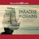 Paradise in Chains The Bounty Mutiny and the Founding of Australia, Diana Preston