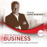 Made for Success in Business Leadership Interviews on Finance, Strategy, and Teamwork, Chris Widener