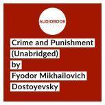 Crime and Punishment (Unabridged), Fyodor Mikhailovich Dostoyevsky