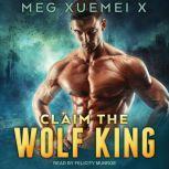 Claim the Wolf King, Meg Xuemei X