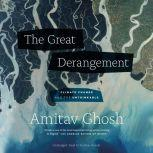 The Great Derangement Climate Change and the Unthinkable, Amitav Ghosh