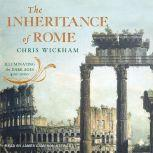 The Inheritance of Rome Illuminating the Dark Ages 400-1000, Chris Wickham
