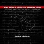 The Black Hebrew Awakening The Final 400 Years As Slaves In America, Dante Fortson