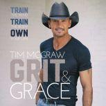 Grit & Grace Train the Mind, Train the Body, Own Your Life, Tim McGraw