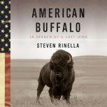 American Buffalo In Search of a Lost Icon, Steven Rinella